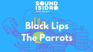 sound isidro 2018 black lips parrots