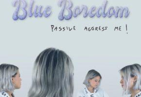 Blue Boredom - Passive Aggress Me! | Reseña