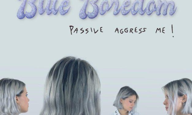 Blue Boredom – Passive Aggress Me! | Reseña