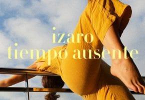 "Izaro estrena ""Tiempo Ausente"", su precioso nuevo single"