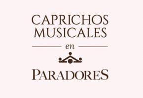 Caprichos Musicales en Paradores - 2021 - Conciertos, fechas y entradas | Reservar