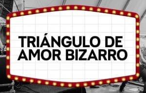 triangulo amor bizarro